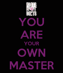 Poster: YOU ARE YOUR OWN MASTER