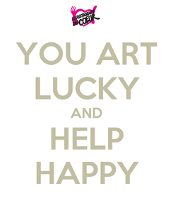 Poster: YOU ART LUCKY AND HELP HAPPY
