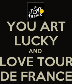 Poster: YOU ART LUCKY AND  LOVE TOUR DE FRANCE