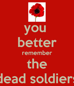 Poster: you  better remember the dead soldiers