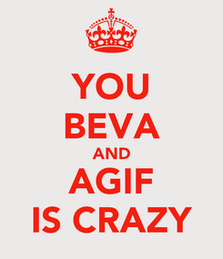 Poster: YOU BEVA AND AGIF IS CRAZY