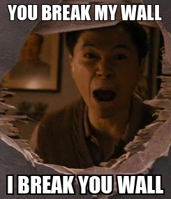 Poster: YOU BREAK MY WALL I BREAK YOU WALL