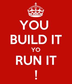 Poster: YOU BUILDIT YO RUNIT !