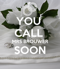 Poster: YOU  CALL  MRS BROUWER SOON