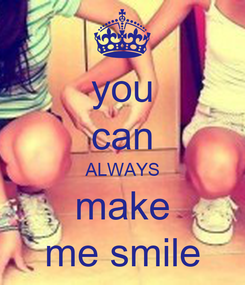 Poster: you can ALWAYS make me smile