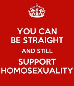 Poster: YOU CAN BE STRAIGHT AND STILL SUPPORT HOMOSEXUALITY