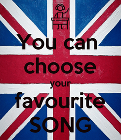 Poster: You can  choose your favourite SONG