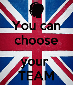 Poster: You can choose  your  TEAM
