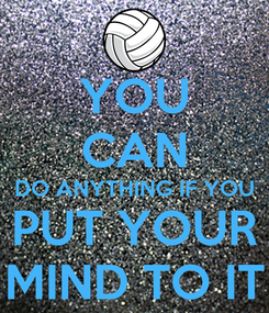 Poster: YOU CAN DO ANYTHING IF YOU PUT YOUR MIND TO IT