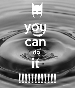 Poster: you  can  do  it  !!!!!!!!!!!!
