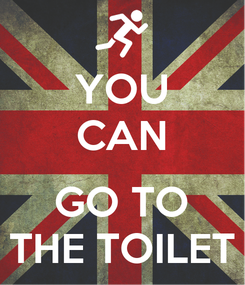 Poster: YOU CAN  GO TO THE TOILET