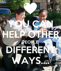 Poster: YOU CAN HELP OTHER PEOPLE DIFFERENT WAYS....