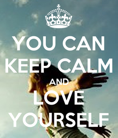 Poster: YOU CAN KEEP CALM AND LOVE YOURSELF