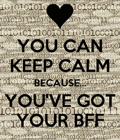 Poster: YOU CAN KEEP CALM BECAUSE... YOU'VE GOT YOUR BFF