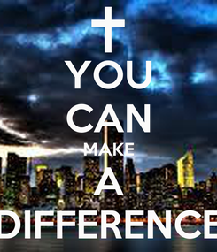 Poster: YOU CAN MAKE A DIFFERENCE