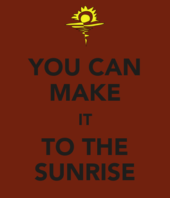 Poster: YOU CAN MAKE IT TO THE SUNRISE