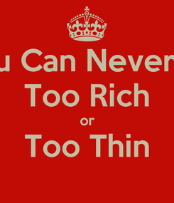 Poster: You Can Never Be Too Rich or Too Thin