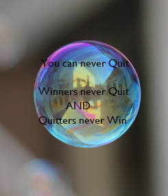 Poster:           You can never Quit