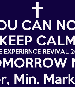 Poster: YOU CAN NOT  KEEP CALM THE EXPERIRNCE REVIVAL 2015 STARTS TOMORROW NIGHT 7PM  Asst. Pastor Kendris Cooper, Min. Markeith  & Min. Mareece Payne