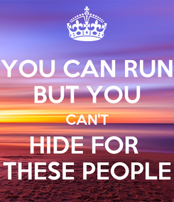 Poster: YOU CAN RUN BUT YOU CAN'T HIDE FOR  THESE PEOPLE
