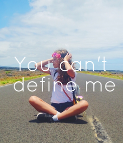 Poster: You can't  define me