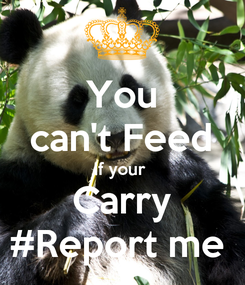 Poster: You can't Feed If your  Carry #Report me