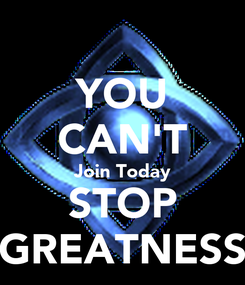 Poster: YOU CAN'T Join Today STOP GREATNESS