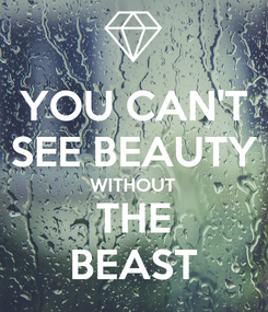 Poster: YOU CAN'T SEE BEAUTY WITHOUT THE BEAST