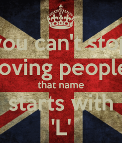 Poster: you can't stop loving people that name starts with 'L'