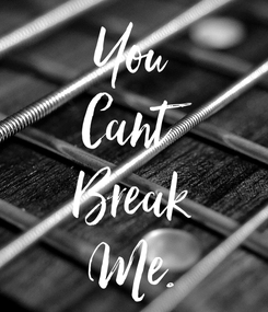 Poster: You Cant Break Me.