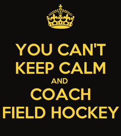 Poster: YOU CAN'T KEEP CALM AND  COACH FIELD HOCKEY