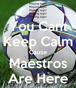 Poster: You Cant Keep Calm Cause Maestros Are Here