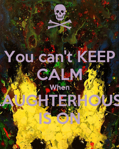 Poster: You can't KEEP CALM When SLAUGHTERHOUSE  IS ON