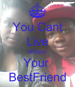 Poster: You Cant Live Without  Your  BestFriend