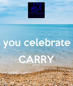 Poster:  you celebrate  CARRY