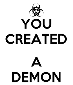 Poster: YOU CREATED  A DEMON