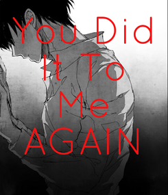 Poster: You Did It To Me AGAIN