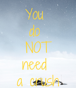 Poster: You  do  NOT need  a crush