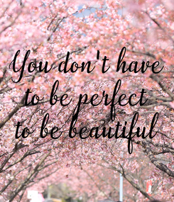 Poster: You don't have to be perfect to be beautiful