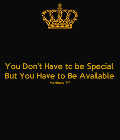 Poster: You Don't Have to be Special But You Have to Be Available Matthew 7:7