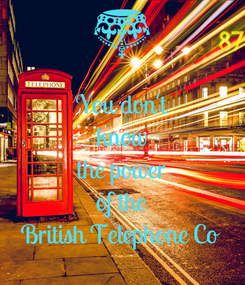 Poster: You don't know the power of the British Telephone Co