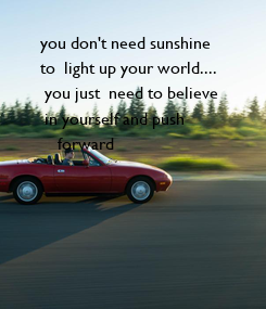 Poster:    you don't need sunshine 