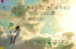 Poster: YOU DON'T HAVE TO BE AFRAID     TO PUT YOUR DREAM         IN ACTION