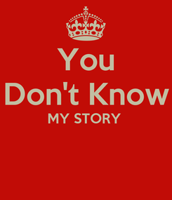 Poster: You Don't Know MY STORY