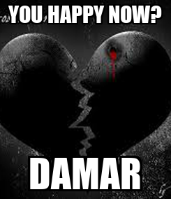 Poster: YOU HAPPY NOW? DAMAR