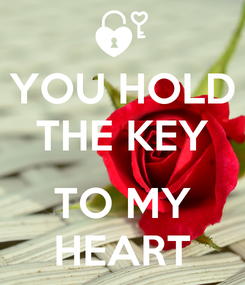 Poster: YOU HOLD THE KEY  TO MY HEART