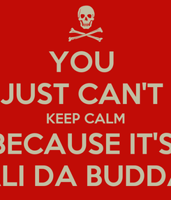Poster: YOU  JUST CAN'T  KEEP CALM BECAUSE IT'S  BALI DA BUDDAY