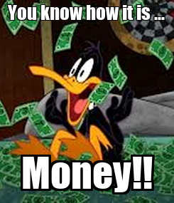 Poster: You know how it is ... Money!!