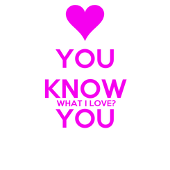 Poster: YOU KNOW  WHAT I LOVE? YOU