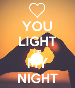Poster: YOU LIGHT UP MY NIGHT